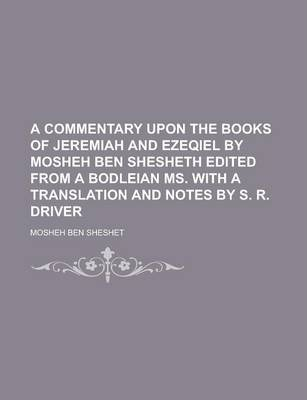 A Commentary Upon the Books of Jeremiah and Ezeqiel by Mosheh Ben Shesheth Edited from a Bodleian Ms. with a Translation and Notes by S. R. Driver