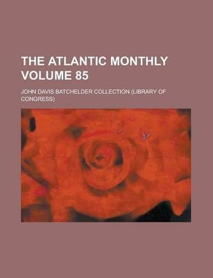 The Atlantic Monthly Volume 85