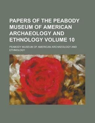 Papers of the Peabody Museum of American Archaeology and Ethnology Volume 10