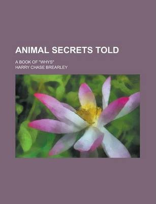 Animal Secrets Told; A Book of Whys