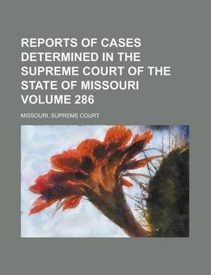 Reports of Cases Determined in the Supreme Court of the State of Missouri Volume 286