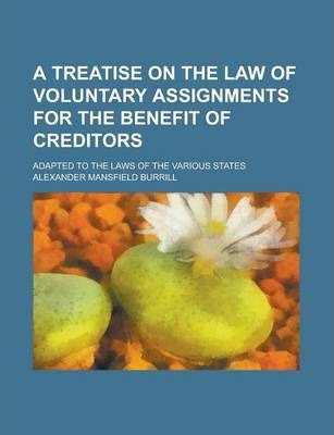 A Treatise on the Law of Voluntary Assignments for the Benefit of Creditors; Adapted to the Laws of the Various States