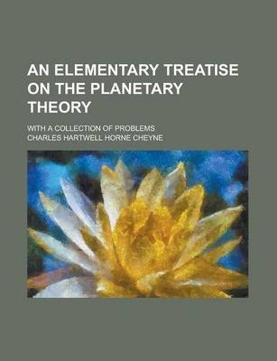 An Elementary Treatise on the Planetary Theory; With a Collection of Problems