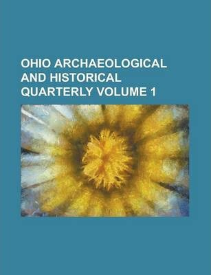 Ohio Archaeological and Historical Quarterly Volume 1