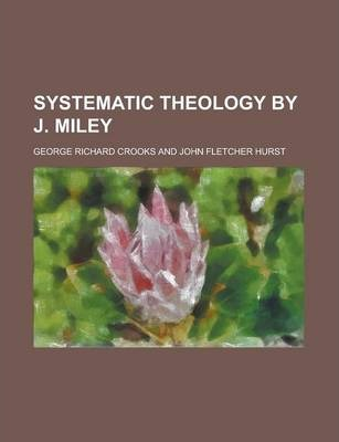 Systematic Theology by J. Miley