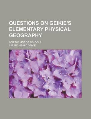Questions on Geikie's Elementary Physical Geography; For the Use of Schools