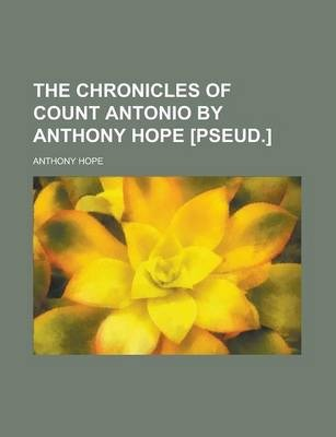 The Chronicles of Count Antonio by Anthony Hope [Pseud.]