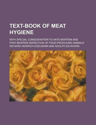 Text-Book of Meat Hygiene; With Special Consideration to Ante-Mortem and Post-Mortem Inspection of Food-Producing Animals
