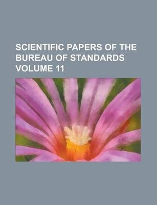 Scientific Papers of the Bureau of Standards Volume 11