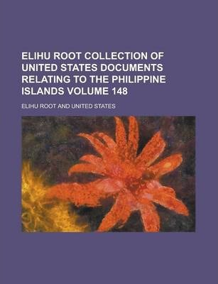 Elihu Root Collection of United States Documents Relating to the Philippine Islands Volume 148