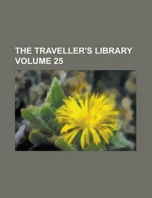 The Traveller's Library Volume 25