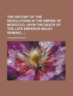 The History of the Revolutions in the Empire of Morocco, Upon the Death of the Late Emperor Muley Ishmael