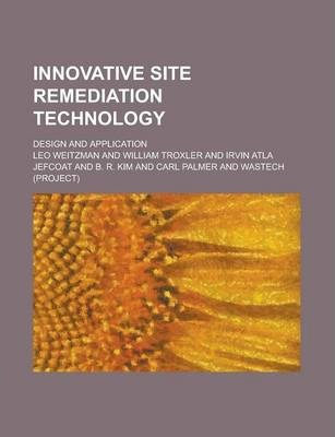 Innovative Site Remediation Technology; Design and Application