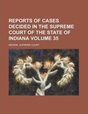 Reports of Cases Decided in the Supreme Court of the State of Indiana Volume 35