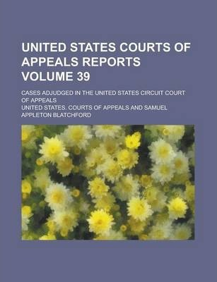 United States Courts of Appeals Reports; Cases Adjudged in the United States Circuit Court of Appeals Volume 39