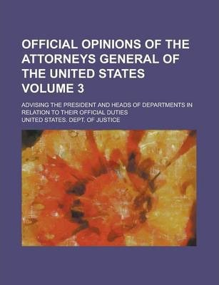 Official Opinions of the Attorneys General of the United States; Advising the President and Heads of Departments in Relation to Their Official Duties Volume 3