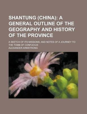 Shantung (China); A Sketch of Its Missions; And Notes of a Journey to the Tomb of Confucius