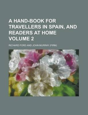 A Hand-Book for Travellers in Spain, and Readers at Home Volume 2