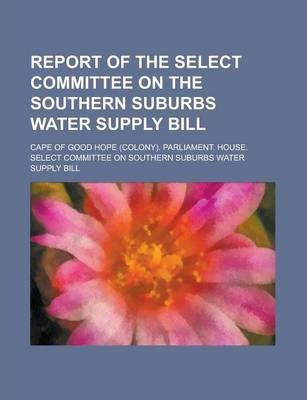 Report of the Select Committee on the Southern Suburbs Water Supply Bill
