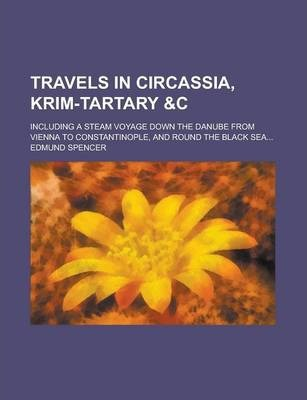 Travels in Circassia, Krim-Tartary Including a Steam Voyage Down the Danube from Vienna to Constantinople, and Round the Black Sea...
