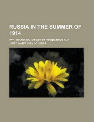 Russia in the Summer of 1914; With Discussion of Her Pressing Problems