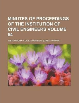 Minutes of Proceedings of the Institution of Civil Engineers Volume 54