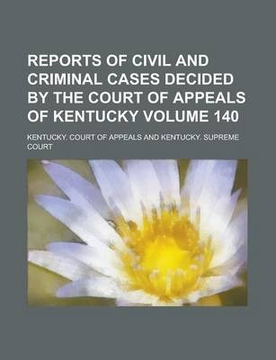 Reports of Civil and Criminal Cases Decided by the Court of Appeals of Kentucky Volume 140