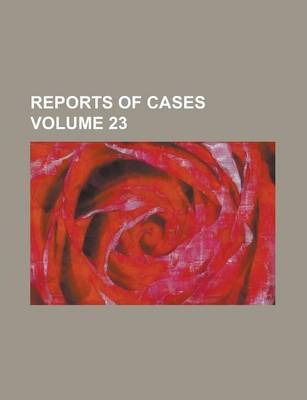 Reports of Cases Volume 23