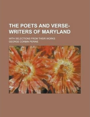 The Poets and Verse-Writers of Maryland; With Selections from Their Works