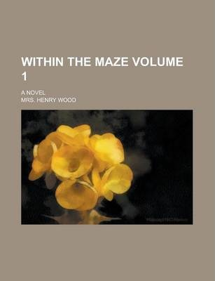 Within the Maze; A Novel Volume 1