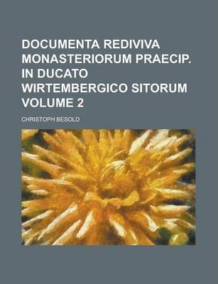 Documenta Rediviva Monasteriorum Praecip. in Ducato Wirtembergico Sitorum Volume 2