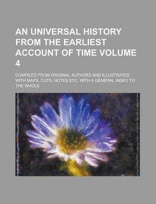 An Universal History from the Earliest Account of Time; Compiled from Original Authors and Illustrated with Maps, Cuts, Notes Etc. with a General Index to the Whole Volume 4