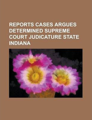Reports Cases Argues Determined Supreme Court Judicature State Indiana