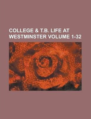 College & T.B. Life at Westminster Volume 1-32