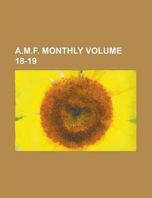 A.M.F. Monthly Volume 18-19