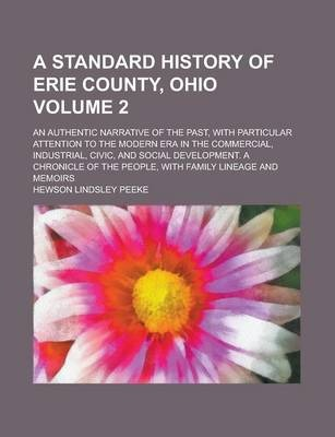 A Standard History of Erie County, Ohio; An Authentic Narrative of the Past, with Particular Attention to the Modern Era in the Commercial, Industrial, Civic, and Social Development. a Chronicle of the People, with Family Lineage Volume 2