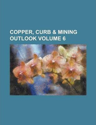 Copper, Curb & Mining Outlook Volume 6