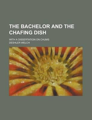 The Bachelor and the Chafing Dish; With a Dissertation on Chums