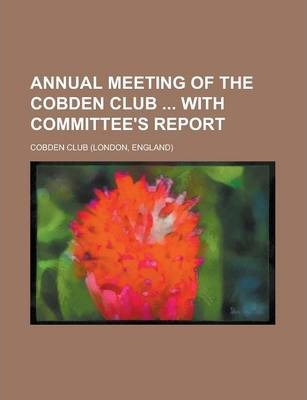 Annual Meeting of the Cobden Club with Committee's Report