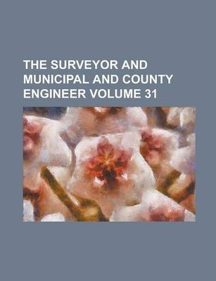 The Surveyor and Municipal and County Engineer Volume 31