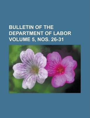 Bulletin of the Department of Labor Volume 5, Nos. 26-31