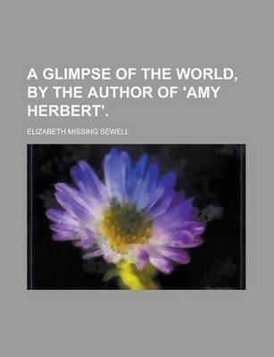 A Glimpse of the World, by the Author of 'Amy Herbert'