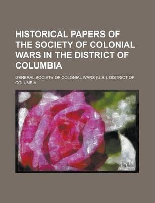 Historical Papers of the Society of Colonial Wars in the District of Columbia Volume 4; Nos. 6-8