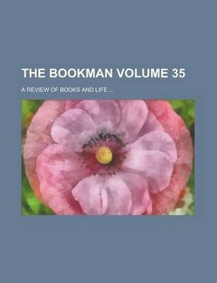 The Bookman; A Review of Books and Life ... Volume 35