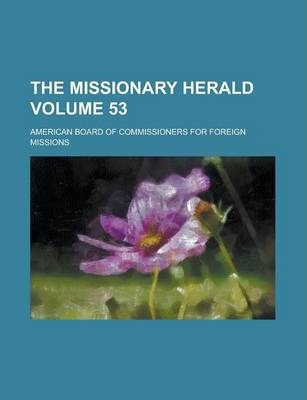 The Missionary Herald Volume 53