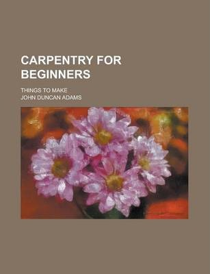 Carpentry for Beginners; Things to Make