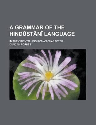 A Grammar of the Hind St N Language; In the Oriental and Roman Character