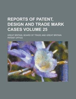 Reports of Patent, Design and Trade Mark Cases Volume 25