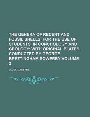 The Genera of Recent and Fossil Shells, for the Use of Students, in Conchology and Geology Volume 2