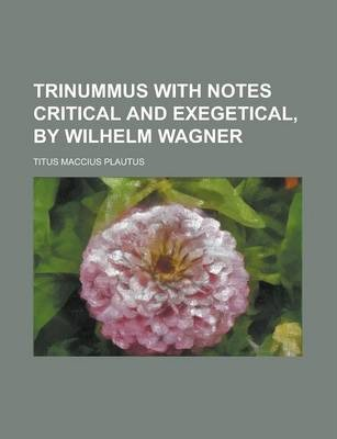 Trinummus with Notes Critical and Exegetical, by Wilhelm Wagner